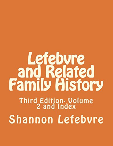 Lefebvre and Related Family History: Third Edition- Volume 2 and Index