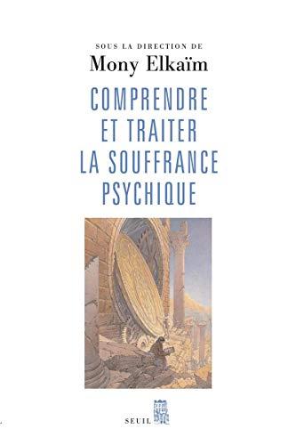 Comprendre et traiter la souffrance psychique. Quel traitement pour quel trouble ? par Mony Elkaim