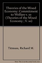 Theories of the Mixed Economy: Commitment to Welfare v. 10 (Theories of the Mixed Economy ; V. 10)