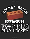 Hockey Brick How To Use: Throw In The Air If It Hits The Ground Play Hockey: School Composition Notebook College Ruled