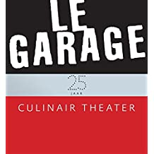 Le garage: vijfentwintig jaar culinair theater