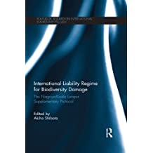 International Liability Regime for Biodiversity Damage: The Nagoya-Kuala Lumpur Supplementary Protocol (Routledge Research in International Environmental Law)