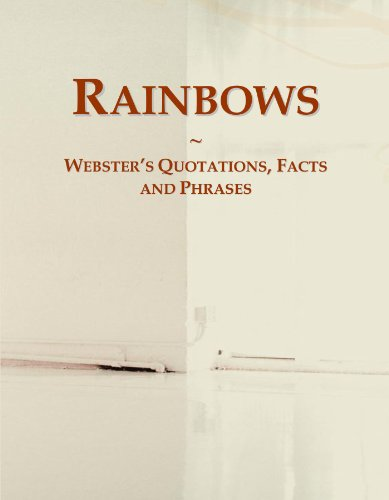 Rainbows: Webster's Quotations, Facts and Phrases