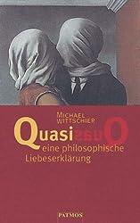 Quasi, eine philosophische Liebeserklärung
