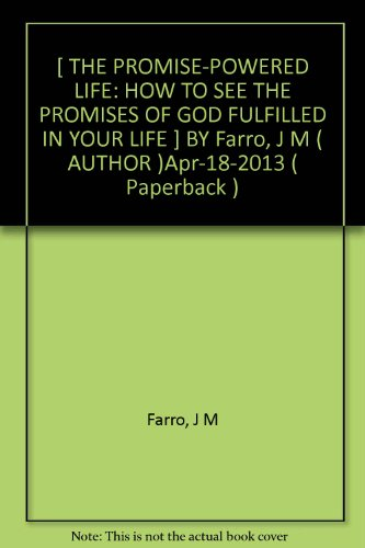 [ THE PROMISE-POWERED LIFE: HOW TO SEE THE PROMISES OF GOD FULFILLED IN YOUR LIFE ] BY Farro, J M ( AUTHOR )Apr-18-2013 ( Paperback )