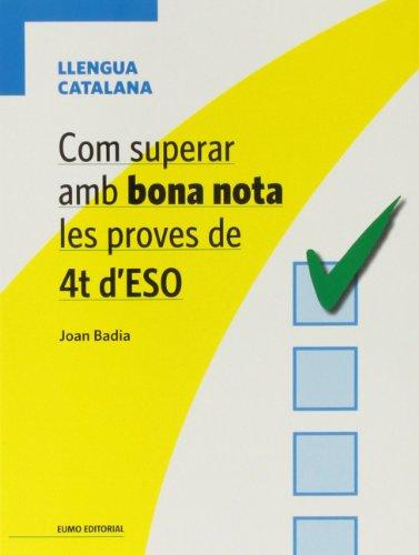 Com Superar Amb Bona Nota Les Proves De 4T D'ESO (QUADERNS) por Joan Badia Pujol