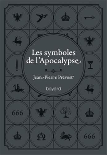 SYMBOLES DE L'APOCALYPSE (LES): 60 mots-clés par Jean-Pierre Prevost