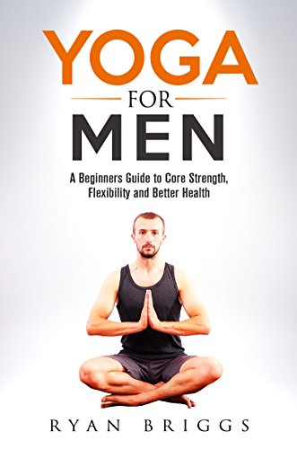 Yoga for Men: A Beginners Guide to Core Strength ...