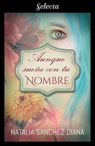 Leer gratis Aunque sueñe con tu nombre de Natalia Sánchez Diana