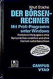 Der Börsen-Rechner. Mit Profi-Programm unter Windows: Komplexe Wertpapiere ohne Vorkenntnisse verstehen und ohne Formeln selbst berechnen Technischer Analysten Deutschlands (VTAD)
