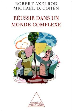Réussir dans un monde complexe par Robert Axelrod
