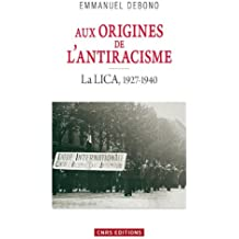 Aux origines de l'antiracisme. La LICA (1927-1940): La LICA, 1927-1940
