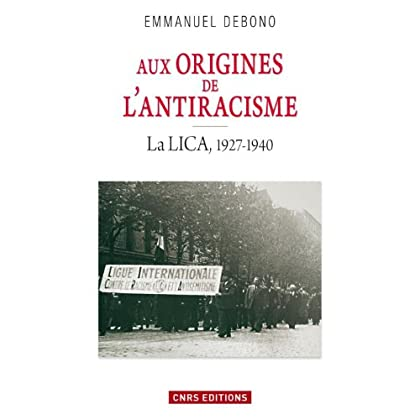 Aux origines de l'antiracisme. La LICA (1927-1940): La LICA, 1927-1940 (HISTOIRE)