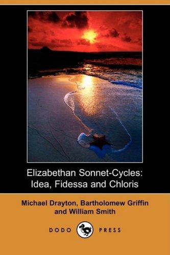 Elizabethan Sonnet-Cycles: Idea, Fidessa and Chloris (Dodo Press)