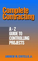Complete Contracting: A to Z Guide to Controlling Projects
