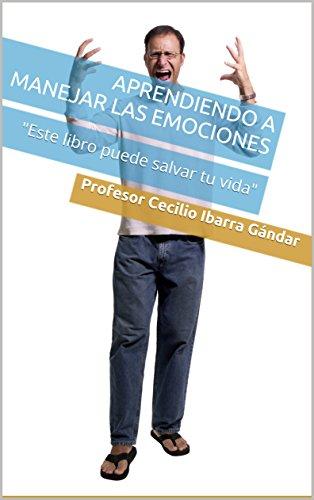 Aprendiendo a manejar las emociones por Profesor Cecilio Ibarra Gándar