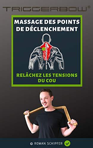 Couverture du livre MASSAGE DES POINTS DE DÉCLENCHEMENT: RELÂCHEZ LES TENSIONS DU COU