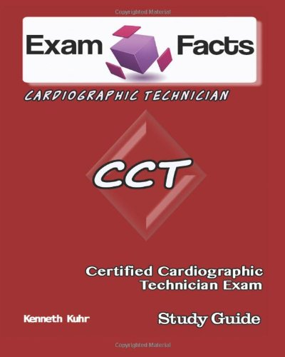 Exam Facts CCT Certified Cardiographic Technician Exam Study Guide: Certified Cardiographic Tech Exam Study Guide