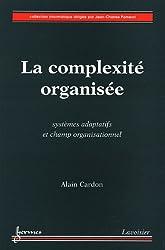 La complexité organisée : Systèmes adaptatifs et champ organisationnel