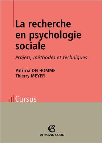 La recherche en psychologie sociale: Projets, méthodes et techniques par Patricia Delhomme, Thierry Meyer