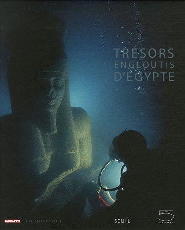Trésors engloutis d'Egypte (Ancien prix Editeur: 45 Euros ) par Franck Goddio