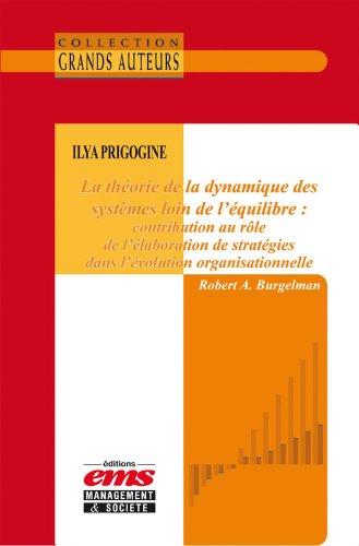 Ilya Prigogine - La thorie de la dynamique des systmes loin de l'quilibre: Contribution au rle de l'laboration de stratgies dans l'volution organisationnelle
