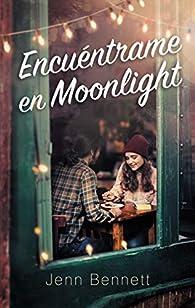Encuéntrame en Moonlight par Jenn Bennett