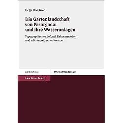 Die Gartenlandschaft von Pasargadai und ihre Wasseranlagen: Topographischer Befund, Rekonstruktion und achaimenidischer Kontext (Oriens et Occiens)
