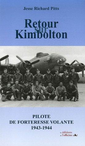 Retour sur Kimbolton : Pilote de forteresse volante 1943-1944