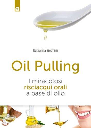 oil-pulling-per-la-salute-e-il-benessere-i-miracolosi-risciacqui-orali-a-base-di-olio