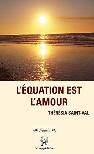 L'équation est l'amour: Réflexion spirituelle (SPIRITUALITE) par Thérésia Saint-Val