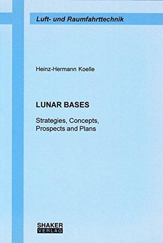 ies, Concepts, Prospects and Plans (Berichte aus der Luft- und Raumfahrttechnik) (Lunar Base)