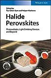 Halide Perovskites: Photovoltaics, Light Emitting Devices, and Beyond