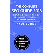 The Complete SEO Guide 2018: Everything you ever needed to know about SEO, and how to dominate the first page of Google and more!