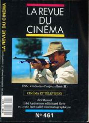 REVUE DU CINEMA (LA) [No 461] du 01/06/1990 - U.S.A. - CINEASTES D'AUJOURD'HUI - CINEMA ET TELEVISION - JIRI MENZEL - BIBI ANDERSSON - RICHARD GERE. par Collectif