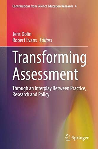 Transforming Assessment: Through an Interplay Between Practice, Research and Policy (Contributions from Science Education Research)