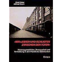 »Wir lebten und schliefen zwischen den Toten«: Rüstungsproduktion, Zwangsarbeit und Vernichtung in den Frankfurter Adlerwerken