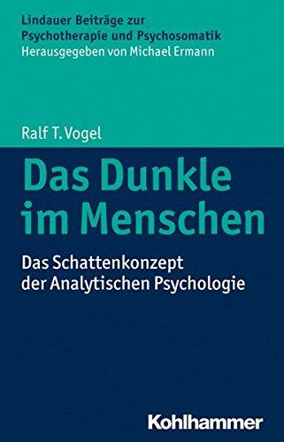 Das Dunkle im Menschen: Das Schattenkonzept der Analytischen Psychologie (Lindauer Beiträge zur Psychotherapie und Psychosomatik)