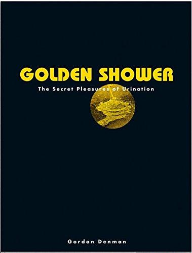 Golden Shower: The Secret Pleasures of Urination
