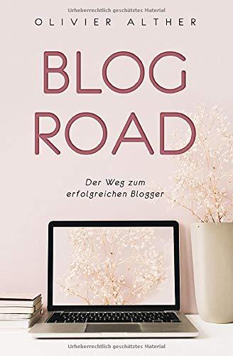 Blog Road: Der Weg zum erfolgreichen Blogger