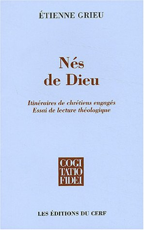 Nés de Dieu : Itinéraires de chrétiens engagés - Essai de lecture théologique