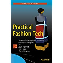 Practical Fashion Tech: Wearable Technologies for Costuming, Cosplay, and Everyday (English Edition)
