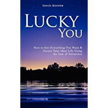 Lucky You - How to Get Everything You Want and Create Your Ideal Life Using the Law of Attraction by David Hooper (2009-11-11)