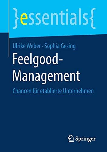 Feelgood-Management: Chancen für etablierte Unternehmen (essentials)