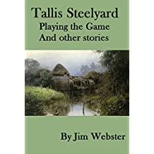 Tallis Steelyard. Playing the game, and other stories.