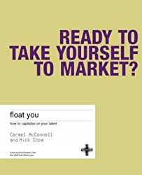 Float You: Take Yourself to Market: How to Capitalize on Your Talent