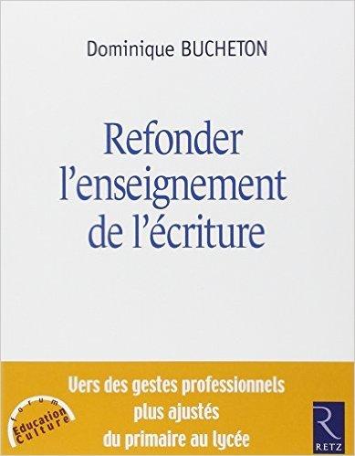 Refonder l'enseignement de l'criture de Dominique Bucheton,Danielle Alexandre (Avec la contribution de),Monique Jurado (Avec la contribution de) ( 23 aot 2014 )