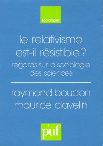 Le relativisme est-il résistible ? : Regards sur la sociologie des sciences par Raymond Boudon