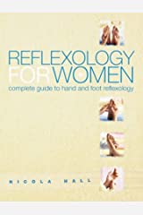 Reflexology for Women: Complete Guide to Hand and Foot Reflexology Paperback