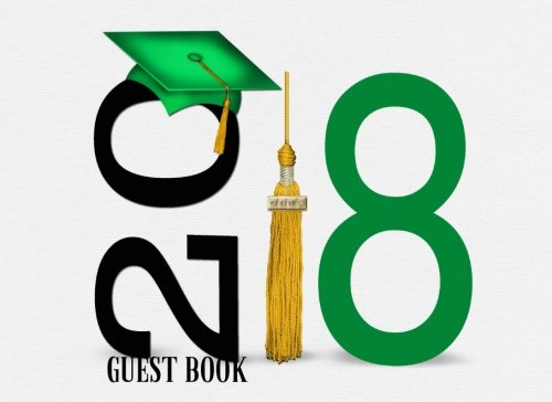 2018 Guest Book: Green Graduation Cap | Message, Keepsake, Scrapbook, Memory Year Book With Quotes | High School, Senior, College, University Gifts For Friends, Teachers & Family | Lined & Blank (Papier Cap Graduation)